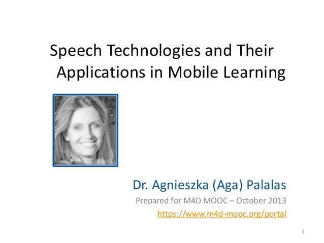 Speech Technologies and Their Applications in Mobile Learning  Dr. Agnieszka (Aga) Palalas Prepared for M4D MOOC – October...