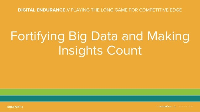 NOV 2-4, 2016 Fortifying Big Data and Making Insights Count