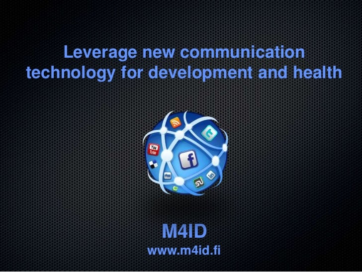 Leverage new communicationtechnology for development and health                M4ID              www.m4id.fi