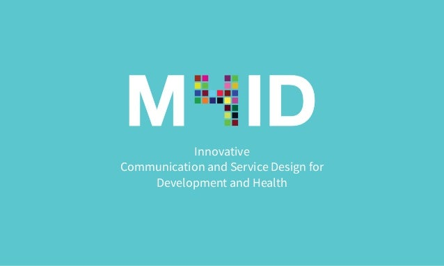 Innovative  Communication and Service Design for  Development and Health
