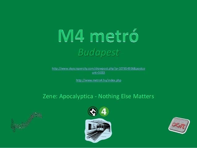Budapest http://www.skyscrapercity.com/showpost.php?p=107854936&postco unt=5033 http://www.metro4.hu/index.php  Zene: Apoc...