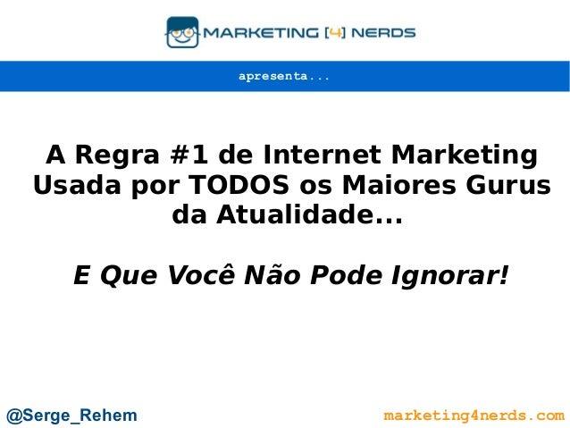 A Regra #1 de Internet Marketing Usada por TODOS os Maiores Gurus da Atualidade... E Que Você Não Pode Ignorar! marketing4...