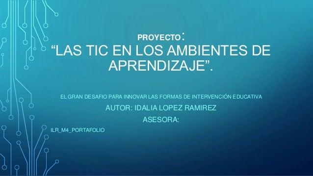"""PROYECTO:""""LAS TIC EN LOS AMBIENTES DEAPRENDIZAJE"""".EL GRAN DESAFIO PARA INNOVAR LAS FORMAS DE INTERVENCIÓN EDUCATIVAAUTOR: ..."""