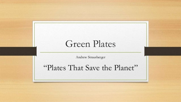 """Green Plates Andrew Strausberger """"Plates That Save the Planet"""""""