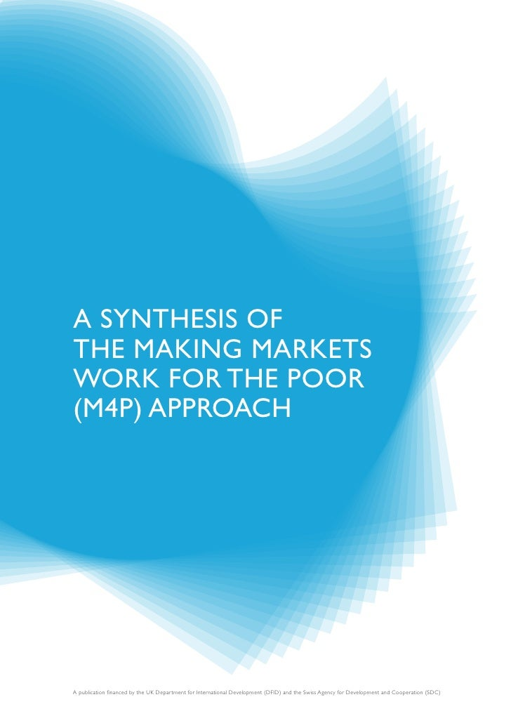 A synthesis of the MAking MArkets Work for the Poor (M4P) APProAch     A publication financed by the UK Department for Int...