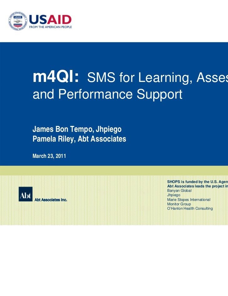 m4QI: SMS for Learning, Assessmentand Performance SupportJames Bon Tempo, JhpiegoPamela Riley, Abt AssociatesMarch 23, 201...