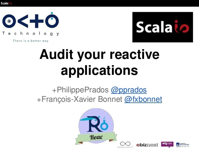 Audit your reactive  applications  +PhilippePrados @pprados  +François-Xavier Bonnet @fxbonnet