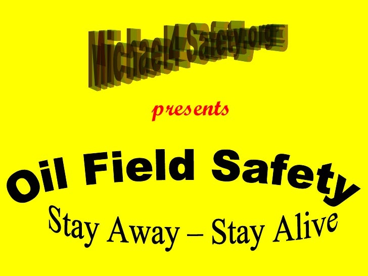presents Michael4 Safety.org  Oil Field Safety Stay Away – Stay Alive