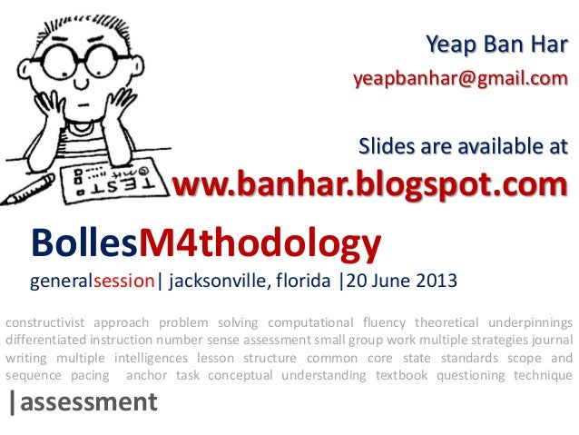 BollesM4thodologygeneralsession| jacksonville, florida |20 June 2013Yeap Ban Haryeapbanhar@gmail.comSlides are available a...