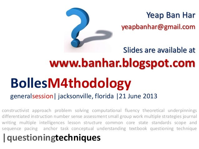 BollesM4thodologygeneralsession| jacksonville, florida |21 June 2013Yeap Ban Haryeapbanhar@gmail.comSlides are available a...