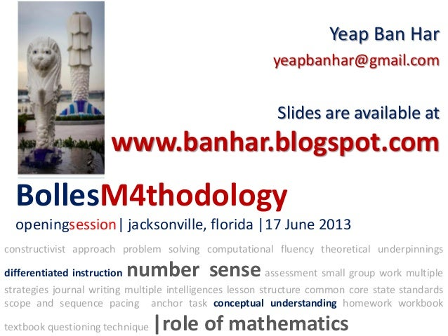 BollesM4thodologyopeningsession| jacksonville, florida |17 June 2013Yeap Ban Haryeapbanhar@gmail.comSlides are available a...