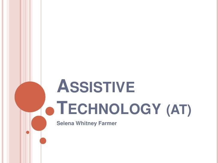 ASSISTIVETECHNOLOGY (AT)Selena Whitney Farmer