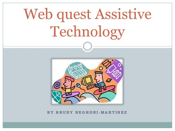 Web quest Assistive   Technology   BY BRUNY NEGRONI-MARTINEZ