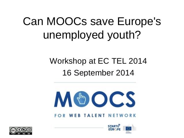 Can MOOCs save Europe's  unemployed youth?  Workshop at EC TEL 2014  16 September 2014
