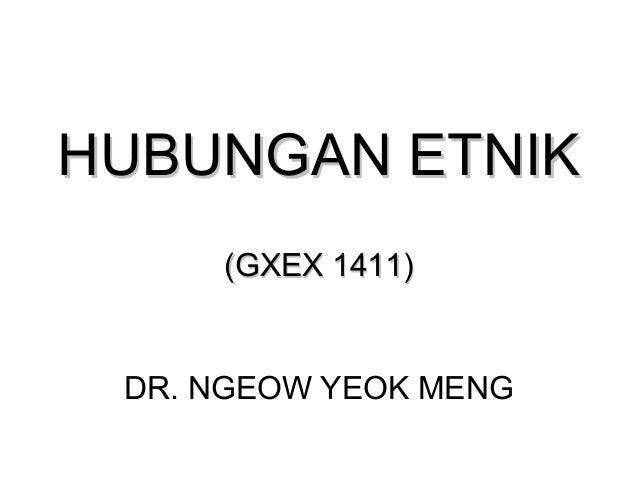 HUBUNGAN ETNIKHUBUNGAN ETNIK (GXEX 1411)(GXEX 1411) DR. NGEOW YEOK MENG