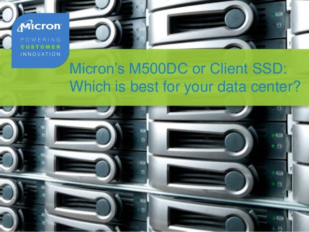 Micron's M500DC or Client SSD: Which is best for your data center?