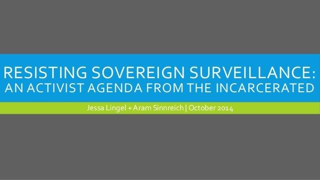 RESISTING SOVEREIGN SURVEILLANCE:  AN ACTIVIST AGENDA FROM THE INCARCERATED  Jessa Lingel + Aram Sinnreich | October 2014