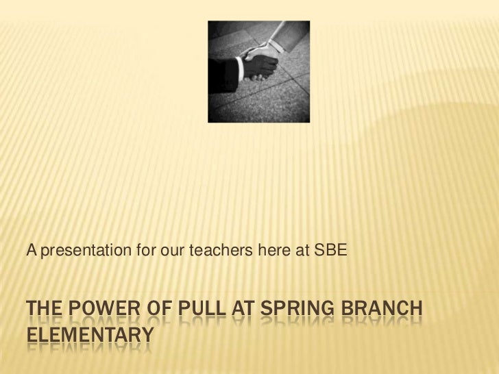 The Power of Pull at Spring Branch Elementary<br />A presentation for our teachers here at SBE<br />