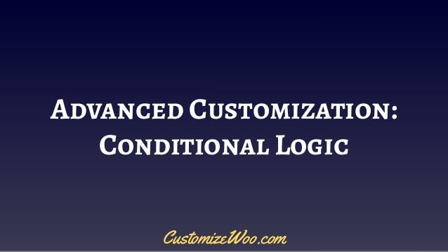 Advanced Customization: Conditional Logic CustomizeWoo.com