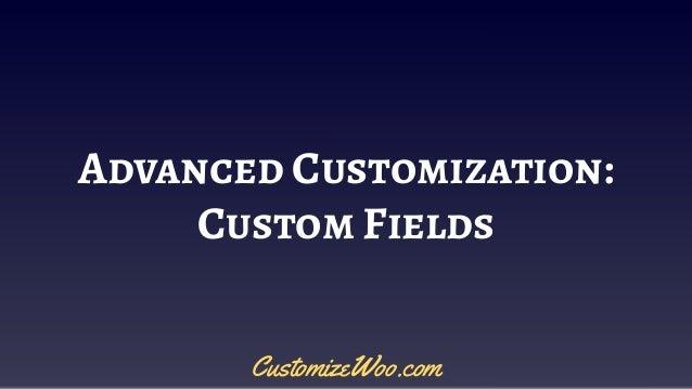 Advanced Customization: Custom Fields CustomizeWoo.com