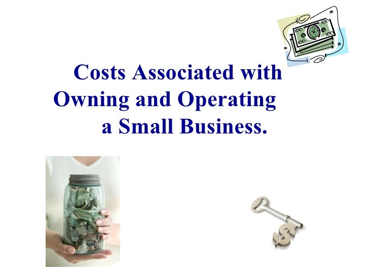Costs Associated with Owning and Operating  a Small Business.