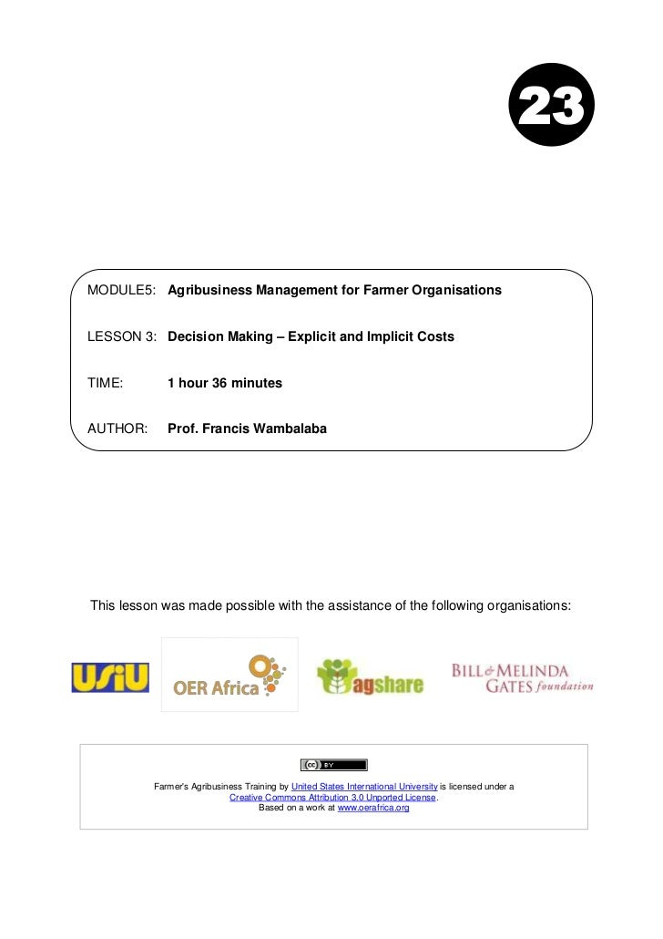 23MODULE5: Agribusiness Management for Farmer OrganisationsLESSON 3: Decision Making – Explicit and Implicit CostsTIME:   ...