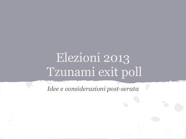 Elezioni 2013Tzunami exit pollIdee e considerazioni post-serata