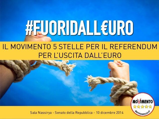 #FUORIDALL€URO  IL MOVIMENTO 5 STELLE PER IL REFERENDUM  PER L'USCITA DALL'EURO  Sala Nassirya - Senato della Repubblica -...