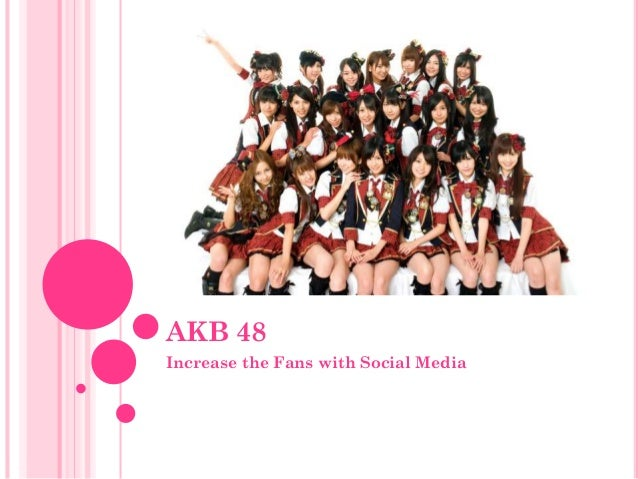 AKB 48 Increase the Fans with Social Media