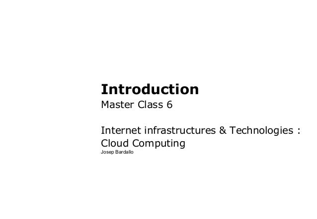 IntroductionMaster Class 6Internet infrastructures & Technologies :Cloud ComputingJosep Bardallo