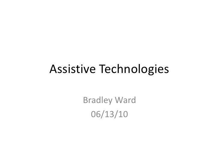 Assistive Technologies<br />Bradley Ward<br />06/13/10<br />