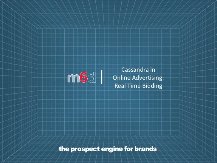 Cassandra in            |   Online Advertising:                Real Time Biddingthe prospect engine for brands.