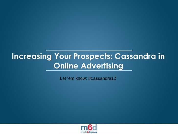 Increasing Your Prospects: Cassandra in                      Online Advertising                                           ...