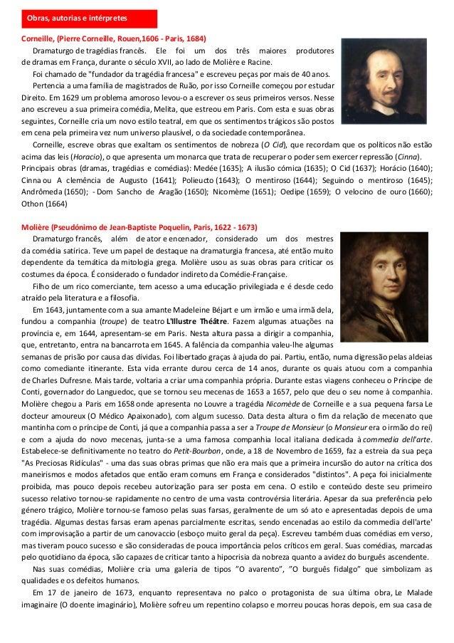 Corneille, (Pierre Corneille, Rouen,1606 - Paris, 1684) Dramaturgo de tragédias francês. Ele foi um dos três maiores produ...