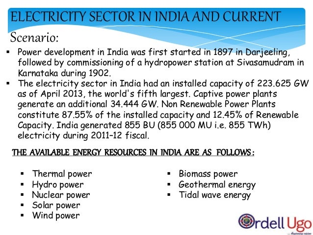 INSTALLED POWER CAPACITY IN INDIA : (2011-12) SOURCE : CURRENT INSTALLED BASE: Thermal power 110.396 GW Hydro power 39,291...
