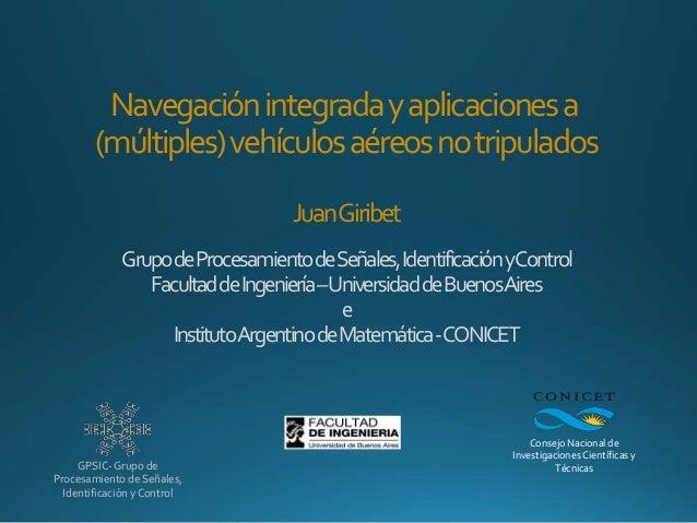 Navegaciónintegradayaplicacionesa (múltiples)vehículosaéreosnotripulados JuanGiribet GrupodeProcesamientodeSeñales,Identif...