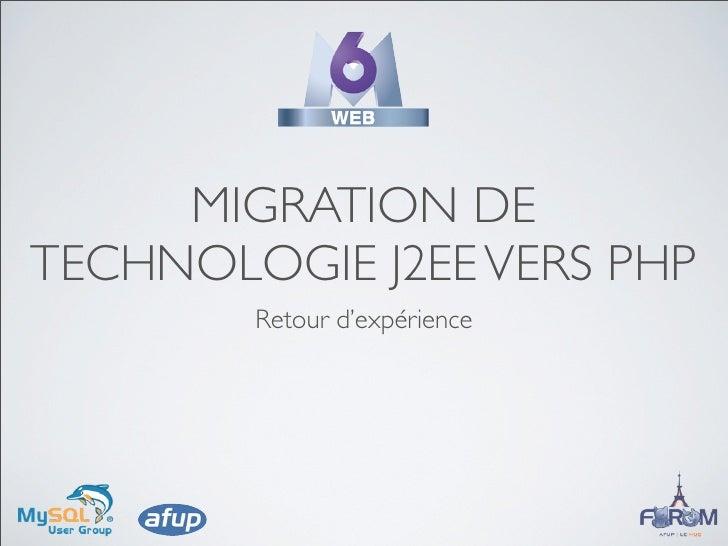 MIGRATION DE TECHNOLOGIE J2EE VERS PHP         Retour d'expérience