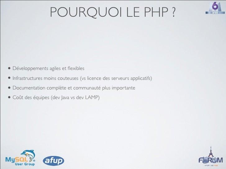 POURQUOI LE PHP ?   • Développements agiles et flexibles • Infrastructures moins couteuses (vs licence des serveurs applica...
