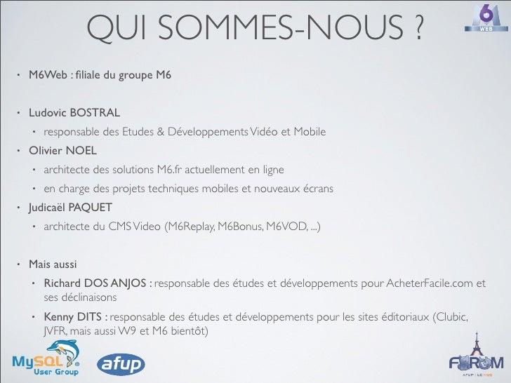 QUI SOMMES-NOUS ? •   M6Web : filiale du groupe M6   •   Ludovic BOSTRAL     •   responsable des Etudes & Développements Vi...