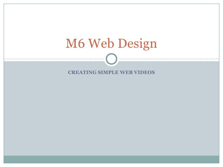 CREATING SIMPLE WEB VIDEOS M6 Web Design