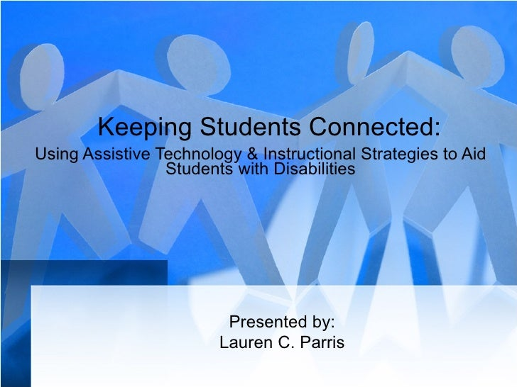 Keeping Students Connected: Using Assistive Technology & Instructional Strategies to Aid Students with Disabilities Presen...