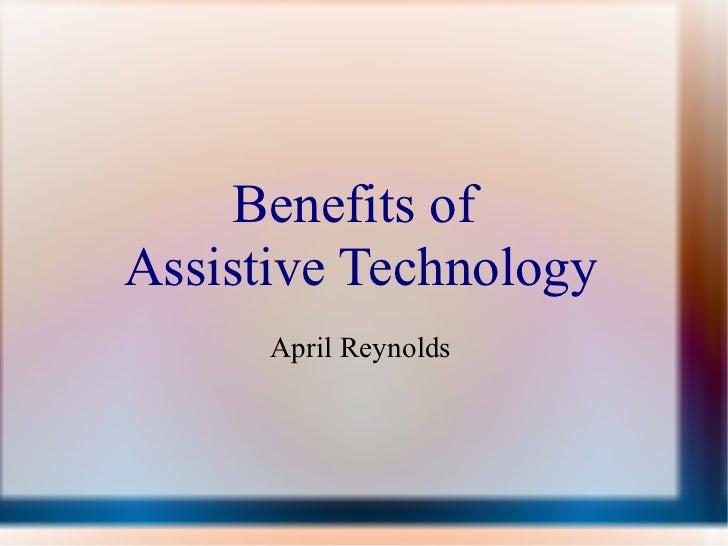 Benefits of  Assistive Technology April Reynolds