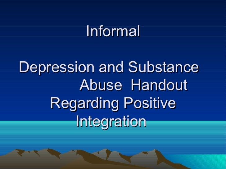 InformalDepression and Substance        Abuse Handout    Regarding Positive       Integration
