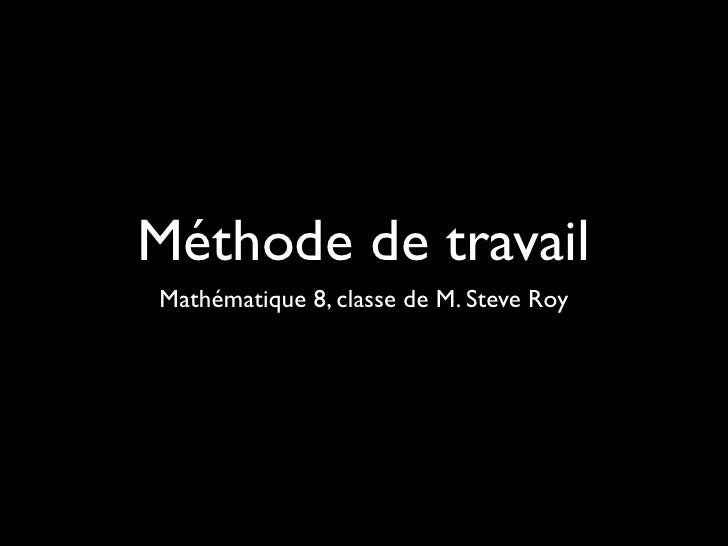 Méthode de travailMathématique 8, classe de M. Steve Roy