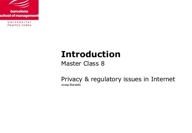 IntroductionMaster Class 8Privacy & regulatory issues in InternetJosep Bardallo