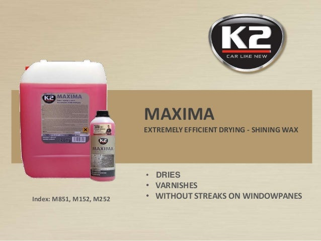MAXIMA EXTREMELY EFFICIENT DRYING - SHINING WAX • DRIES • VARNISHES • WITHOUT STREAKS ON WINDOWPANESIndex: M851, M152, M252