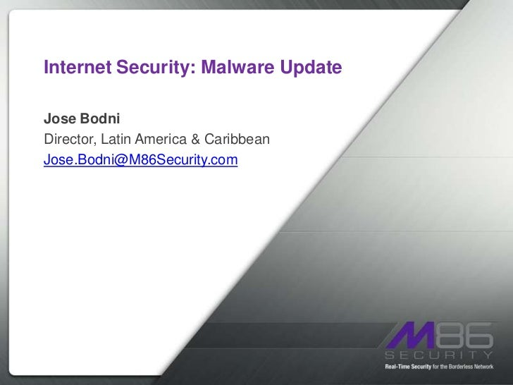 Internet Security: Malware Update<br />Jose Bodni<br />Director, Latin America & Caribbean<br />Jose.Bodni@M86Security.com...