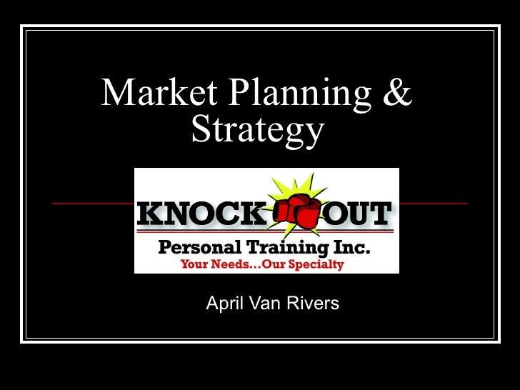 Market Planning & Strategy <ul><ul><li>April Van Rivers </li></ul></ul>