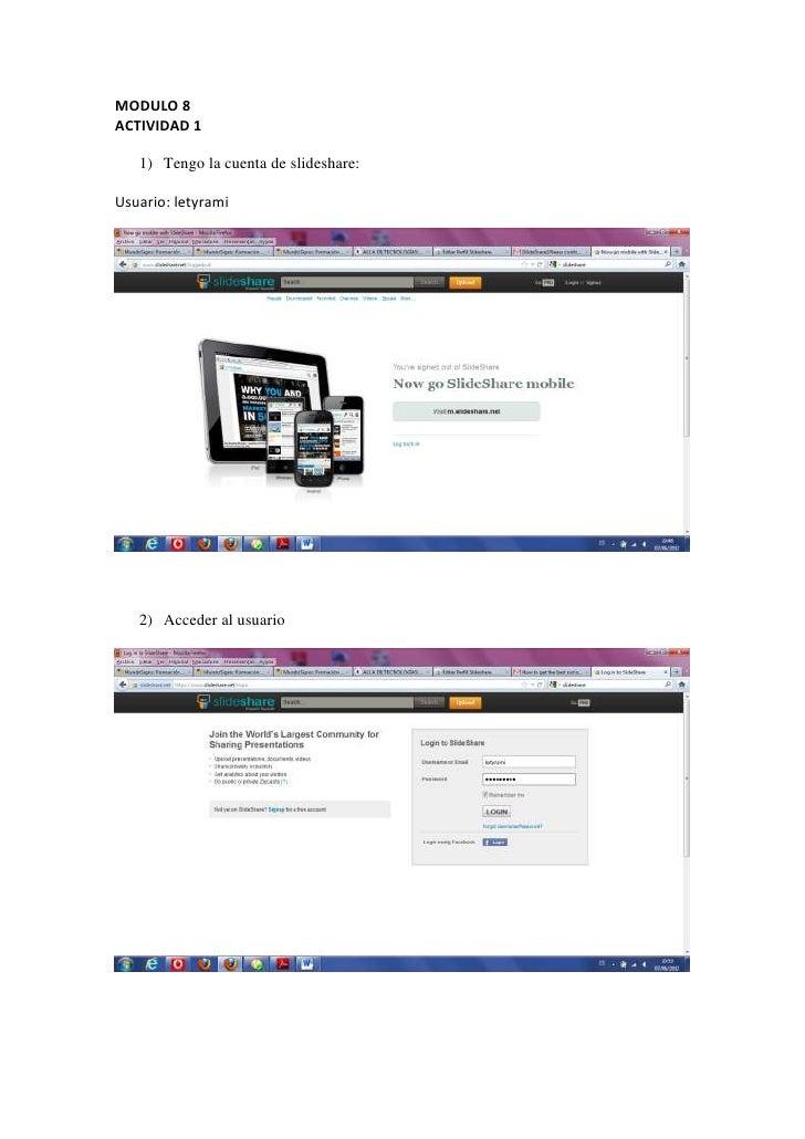 MODULO 8ACTIVIDAD 1   1) Tengo la cuenta de slideshare:Usuario: letyrami   2) Acceder al usuario