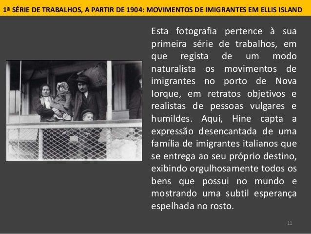 11 1ª SÉRIE DE TRABALHOS, A PARTIR DE 1904: MOVIMENTOS DE IMIGRANTES EM ELLIS ISLAND Esta fotografia pertence à sua primei...